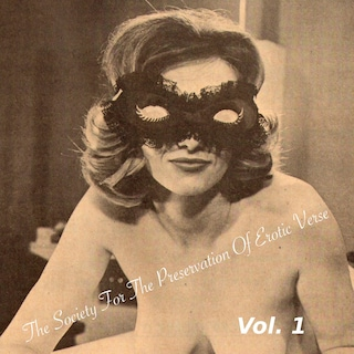 The Society for the Preservation of Erotic Verse, Vol. 1