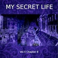 My Secret Life, Vol. 5 Chapter 8