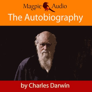 The Autobiography of Charles Darwin (Unabridged)