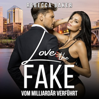 Love the Fake - Vom Milliardär verführt