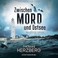 Nasses Grab - Zwischen Mord und Ostsee - Küstenkrimi 1