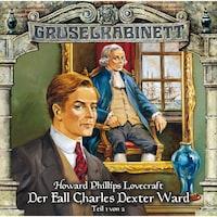 Gruselkabinett, Folge 24: Der Fall Charles Dexter Ward (Folge 1 von 2)