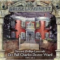 Gruselkabinett, Folge 25: Der Fall Charles Dexter Ward (Folge 2 von 2)