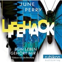 LifeHack. Dein Leben gehört mir (Ungekürzt)