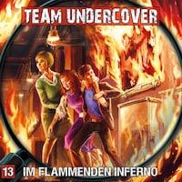 Team Undercover, Folge 13: Im flammenden Inferno