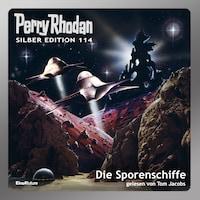 Perry Rhodan Silber Edition 114: Die Sporenschiffe