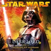 Dark Lord - Teil 3: Aufruhr auf Alderaan