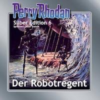Perry Rhodan Silber Edition 06: Der Robotregent