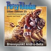 Perry Rhodan Silber Edition 25: Brennpunkt Andro-Beta