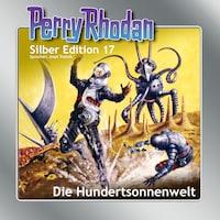 Perry Rhodan Silber Edition 17: Die Hundertsonnenwelt