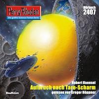 Perry Rhodan 2407: Aufbruch nach Tare-Scharm
