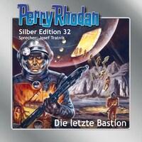 Perry Rhodan Silber Edition 32: Die letzte Bastion