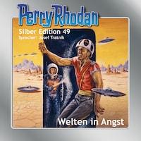 Perry Rhodan Silber Edition 49: Welten in Angst