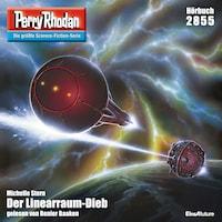 Perry Rhodan 2855: Der Linearraum-Dieb