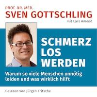 Prof. Dr. med. Sven Gottschling (mit Lars Amend): Schmerz Los Werden