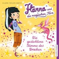 Hanna und die magischen Tiere. Die gestohlene Stimme des Drachen