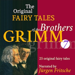 The Original Fairy Tales of the Brothers Grimm. Part 7 of 8.