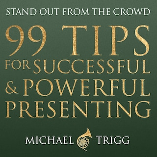 99 Tips for Successful and Powerful Presenting (Stand out from the Crowd)