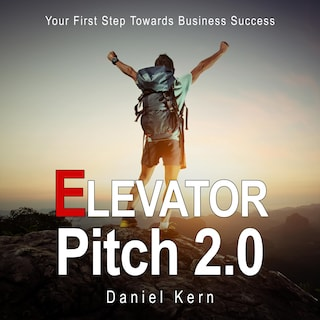Elevator Pitch 2.0 - Your First Step Towards Business Success