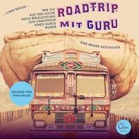 Roadtrip mit Guru - Wie ich auf der Suche nach Erleuchtung zum Chauffeur eines Gurus wurde