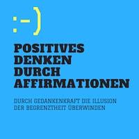 Positives Denken durch Affirmationen