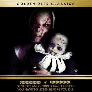 50 Ghost and Horror masterpieces you have to listen before you die, Vol. 1 (Golden Deer Classics)