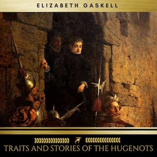 Traits And Stories Of The Hugenots