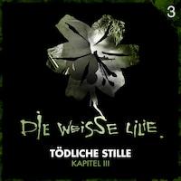 03: Tödliche Stille - Kapitel III