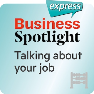 Business Spotlight express – Talking about your job