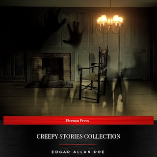 Creepy Stories Collection (The Black Cat, The Raven, The Casque of Amontillado, Berenice, The Tell-Tale Heart, The Masque of the Red Death)