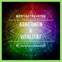 Mentaltraining: Abnehmen und Vitalitität