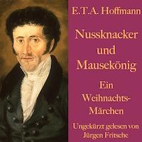 E. T. A. Hoffmann: Nussknacker und Mausekönig