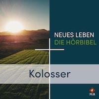Kolosser - Neues Leben - Die Hörbibel
