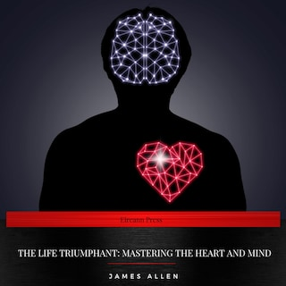The Life Triumphant: Mastering the Heart and Mind