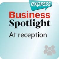 Business Spotlight express – At reception