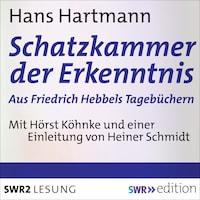 Schatzkammer der Erkenntnis - aus Friedrich Hebbels Tagebücher