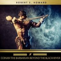Conan the Barbarian: Beyond the Black River