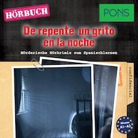 PONS Hörkrimi Spanisch: De repente, un grito en la noche