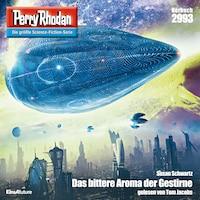 Perry Rhodan 2993: Das bittere Aroma der Gestirne