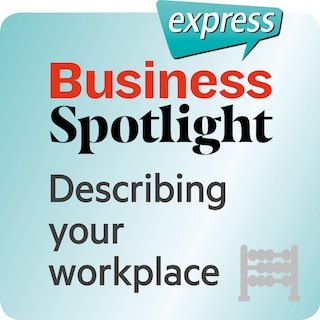 Business Spotlight express – Describing your workplace