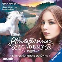 Pferdeflüsterer-Academy. Eine gefährliche Schönheit