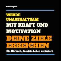 Werde unaufhaltsam! Mit Kraft und Motivation Deine Ziele erreichen