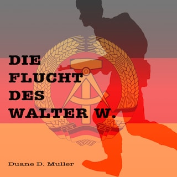 Die Flucht des Walter W.