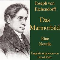 Joseph von Eichendorff: Das Marmorbild