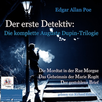 Der erste Detektiv: Die komplette Auguste Dupin-Trilogie