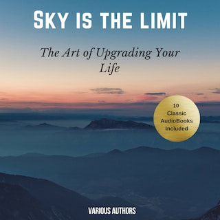 The Sky is the Limit (10 Classic Self-Help Books Collection)