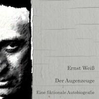 Der Augenzeuge. Eine fiktionale Autobiografie.