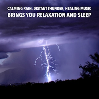 Calming Rain, Distant Thunder, Healing Music: Brings you relaxation and Sleep