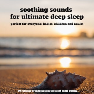 Soothing sounds for ultimate deep sleep – 25 relaxing soundscapes in excellent audio quality