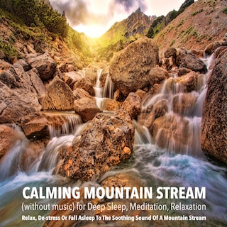Calming Mountain Stream (without music) for Deep Sleep, Meditation, Relaxation